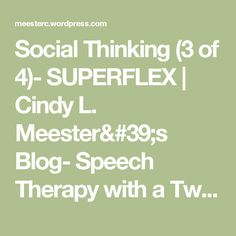 Social Thinking (3 of 4)- SUPERFLEX   Cindy L. Meester's Blog- Speech Therapy with a Twist