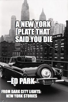 Quote from Dark City Lights: New York Stories, available April 2015 New York Plates, Dark City, City Lights, Park, Quotes, Movies, Movie Posters, Quotations, Films