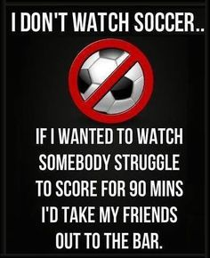 I don't watch soccer