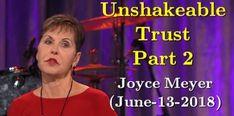 Unshakeable Trust - Part 2 - Joyce Meyer (June-13-2018) - Sermons Online