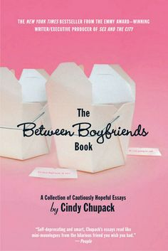 The Between Boyfriends Book is a go-to guide to singledom that is definitely an A+ single lady read.