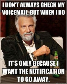 So true. I hate when people leave voicemails.