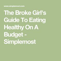 The Broke Girl's Guide To Eating Healthy On A Budget - Simplemost