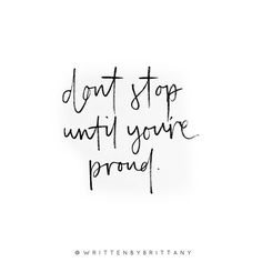 I know it's Friday, but don't stop just yet! Keep going until you're proud. Every day, every week, every month, every year! A bit of Friday inspiration keeping me going today - have a good one ladies. | Hand Lettered Quotes | Calligrahy Quotes | Quote of the day | Brush Lettering | Hand Lettering | Lettering Quotes | Modern Calligraphy | Written by Brittany | Written by Brittany Lettering