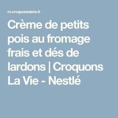 Crème de petits pois au fromage frais et dés de lardons | Croquons La Vie - Nestlé