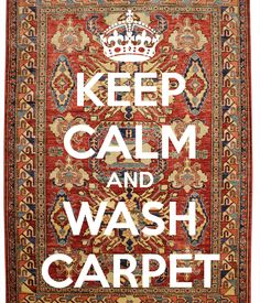 KEEP CALM AND WASH CARPET