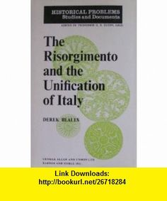 The Risorgimento and the Unification of Italy (Historical Problems Studies and Documents Series) (9780389041597) Derek Beales, G. R. Elton , ISBN-10: 0389041599  , ISBN-13: 978-0389041597 ,  , tutorials , pdf , ebook , torrent , downloads , rapidshare , filesonic , hotfile , megaupload , fileserve