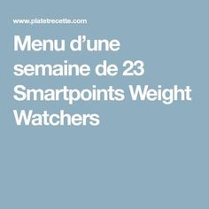 Menu d'une semaine de 23 Smartpoints Weight Watchers