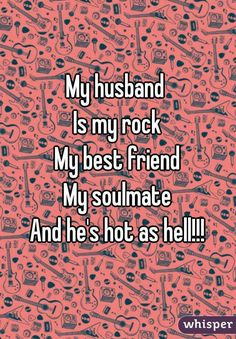 "My husband Is my rock My best friend My soulmate And he's hot as hell! ""My husband Is my rock My best friend My soulmate And he's hot as hell! My Best Friend Quotes, Hubby Quotes, Love My Husband Quotes, I Love My Hubby, Best Friend Love, Love Quotes For Him, Friends In Love, Wife Quotes, Amazing Husband"