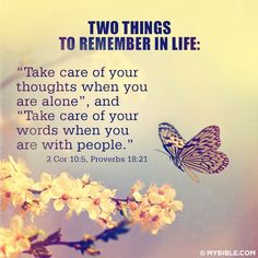 "Two things to remember in life: ""Take care of your thoughts when you are alone"" (II Corinthians and ""Take care of your words when you are with people"" (Proverbs Great Quotes, Quotes To Live By, Inspirational Quotes, Motivational, Inspire Quotes, Meaningful Quotes, Bible Quotes, Me Quotes, Bible Scriptures"