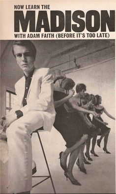 Now Learn the Madison with Adam Faith (Queen's Magazine, Oct. 1962) — Faith was one of Britian's major pop stars in the first wave of the early 60s British Pop Scene. The novelty dance, The Madison, was created & first danced in Columbus, Ohio in 1957.