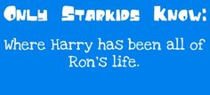 where harry has been all of ron's life. #starkid