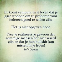 Dit is dus ook mbt familie leden! Wisdom Quotes, Quotes To Live By, Love Quotes, Inspirational Quotes, Qoutes, Sef Quotes, Dutch Words, Dutch Quotes, Thing 1