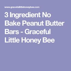 3 Ingredient No Bake Peanut Butter Bars - Graceful Little Honey Bee Gluten Free Deserts, Gluten Free Cookies, Low Sodium Desserts, Healthy Desserts, Healthy Foods, Healthy Eating, Healthy Recipes, Easy Oatmeal Bars, Peanut Butter Oat Bars