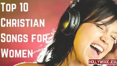 Top 10 Christian Songs for Women from HollywoodJesus.com!