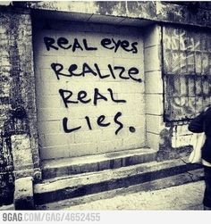 Real eyes realize real lies..