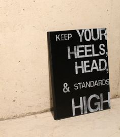 Keep your Heels, Head & Standards High - handmade quote on canvas - 11x14. $35.00, via Etsy.