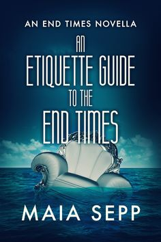 An Etiquette Guide to the End Times: (An End Times Novella) The End, Global Warming, Etiquette, Novels, Ebooks, Manners, Destruction, Oceans, Reading