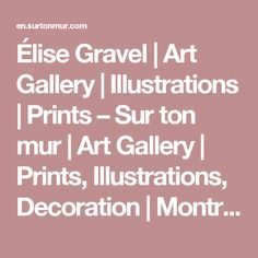 Élise Gravel  | Art Gallery | Illustrations | Prints – Sur ton mur | Art Gallery | Prints, Illustrations, Decoration | Montreal