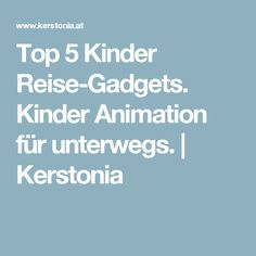 Top 5 Kinder Reise-Gadgets. Kinder Animation für unterwegs. | Kerstonia