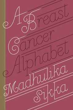 A Breast Cancer Alphabet by Madhulika Sikka, Click to Start Reading eBook, A definitive and approachable guide to life during, and after, breast cancerThe biggest risk factor