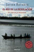 El río de la desolación : [un viaje por el Amazonas]/  Javier Reverte