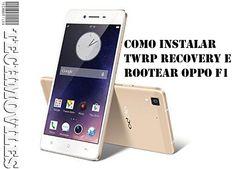 Como instalar TWRP Recovery e Rootear Oppo F1
