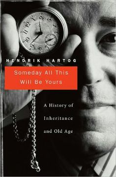 Hartog, Hendrik. Someday all this will be yours. Harvard University Press, 2012.