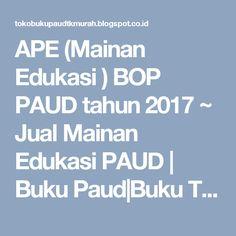 APE (Mainan Edukasi ) BOP PAUD tahun 2017 ~ Jual Mainan Edukasi PAUD  | Buku Paud|Buku TK|Majalah Paud|majalah TK|APE |Alat Peraga PAUD-TK|Trophy/Piala