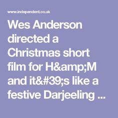 Wes Anderson directed a Christmas short film for H&M and it's like a festive Darjeeling Limited | The Independent