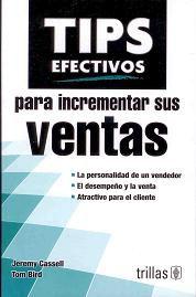 TIPS EFECTIVOS PARA INCREMENTAR SUS VENTAS Autor: CASSELL-BIRD Editorial: TRILLAS Año: 2013