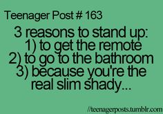 """'Cause I'm Slim Shady, yes, I'm the real Shady...""  This is still true today. Haha @Ashley Walters Huls"