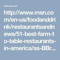http://www.msn.com/en-us/foodanddrink/restaurantsandnews/51-best-farm-to-table-restaurants-in-america/ss-BBrx2yB#image=48