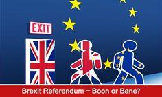 Brexit Referendum - Boon or Bane?  https://www.morevisas.com/immigration-news-article/brexit-referendum-boon-or-bane/4561/