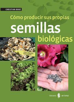 Cómo producir sus propias semillas biológicas Christian Boué Ediciones del serbal