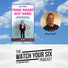 025: Think Smart Not Hard - 52 Key Principles for Success and Happiness with Roy Huff