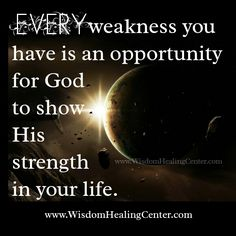 Every #weakness is an opportunity for #God to show His #strength in our #life.   #wisdomhealingcenter