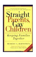 Straight parents, gay children : keeping families together / by Robert A. Bernstein
