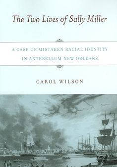 The Two Lives of Sally Miller: A Case of Mistaken Racial Identity in Antebellum New Orleans