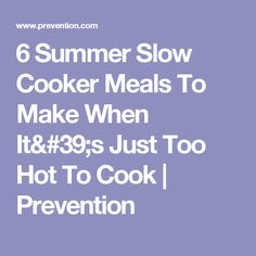 6 Summer Slow Cooker Meals To Make When It's Just Too Hot To Cook | Prevention