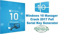 Windows 10 Manager Crack 2017 Full Serial Key Generator, Windows 10 Manager Crack 2017, Windows 10 Manager Crack 2017 Full Free Download, Windows 10 Manager