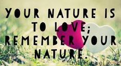 Your nature is to love; remember your nature.