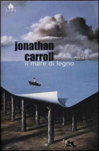 Il mare di legno - Jonathan Carroll