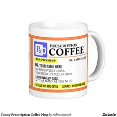 """(NEW in store, just for TEA lovers, be sure to check out this mug) Add a name to this funny """"prescription"""" coffee mug for a perfectly unique gift idea! Or, fill your own prescription for a little something for yourself. Funny Coffee Mugs, Coffee Humor, Coffee Quotes, Funny Mugs, Funny Gifts, Gag Gifts, I Love Coffee, My Coffee, Coffee Cans"""