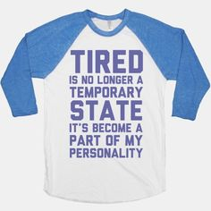 hahaaa Maybe being tired all the time isn't something to brag about, but at least with this hilarious shirt people will know not to expect too much of you (or ask you to do things and go places. Funny Outfits, Cute Outfits, Cool Shirts, Tee Shirts, College T Shirts, It Goes On, Funny Tees, Hoodies, Sweatshirts