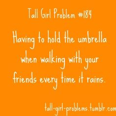 Hahaha I'm not really THAT tall, but I can relate to a lot of these and I think they're hilarious (: Girl Problems Funny, Tall Girl Problems, Nurse Quotes, Funny Quotes, Tall Girl Quotes, Tall People Problems, No Rain, Struggle Is Real, Story Of My Life