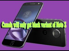 Canada will only get black variant of Moto Z