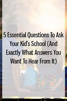 5 Essential Questions To Ask Your Kid's School (And Exactly What Answers You Want To Hear From It) by bestpregnency.info