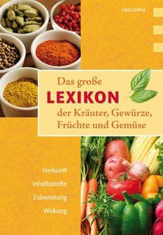 Das große Lexikon der Kräuter, Gewürze, Früchte und Gemüse - Lothar Bendel