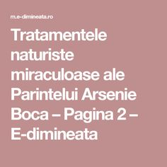 Tratamentele naturiste miraculoase ale Parintelui Arsenie Boca – Pagina 2 – E-dimineata How To Get Rid, Reiki